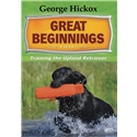 George Hickox - Great Beginnings - The First Year - Training Your Upland Retriev Image